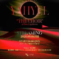 "YAHYEL ""THE CHOIR"" Live at Ebisu Liquidroom STREAMING"
