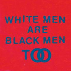 White Men Are Black Men Too
