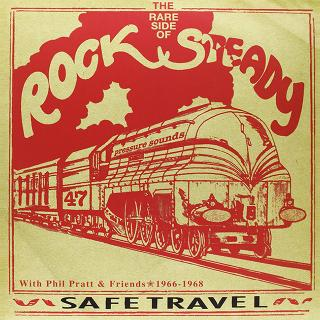 Safe Travel - The Rare Side Of Rock Steady With Phil Pratt And Friends 1966 - 1968