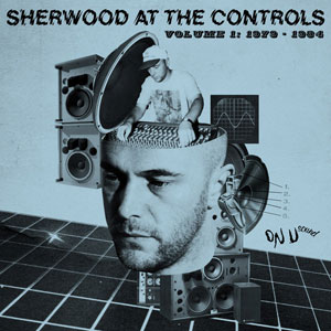 Sherwood At The Controls - Volume 1:1979-1984