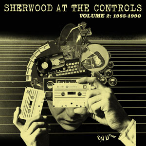 Sherwood At The Controls - Volume 2:1985-1990