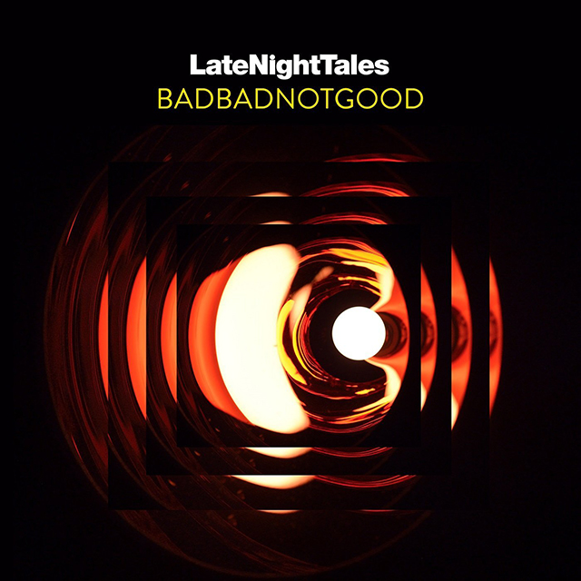 Late Night Tales : BADBADNOTGOOD