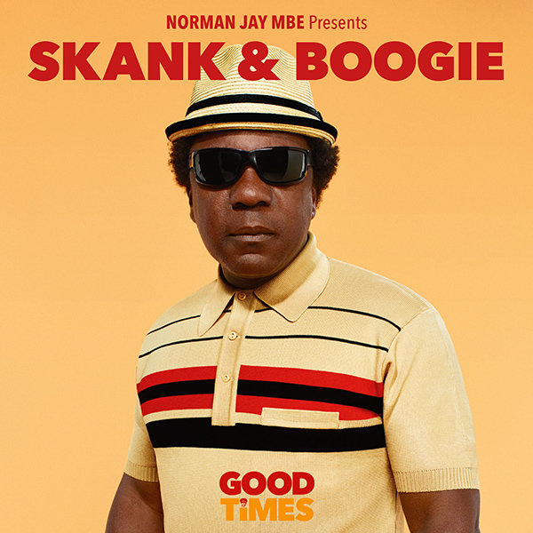 Norman Jay Mbe Pressents 'Good Times-Skank&Boogie
